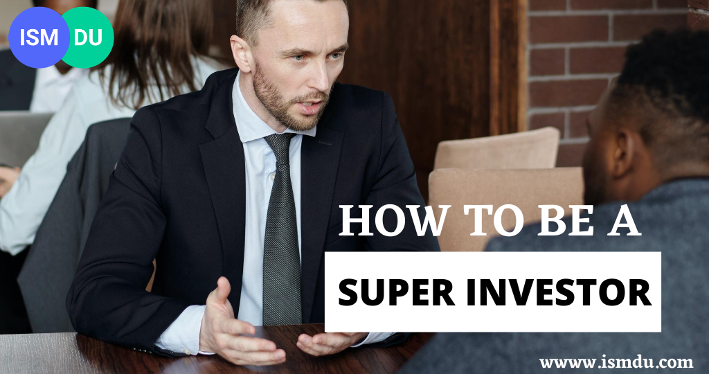 How To Be A Super Investor